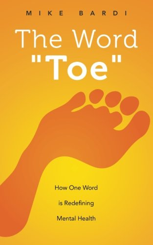 9781517040796: The Word Toe: How One Word Is Redefining Mental Health (Project Toe)