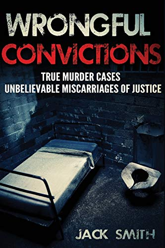 9781517040864: Wrongful Convictions: True Murder Cases Unbelievable Miscarriages of Justice