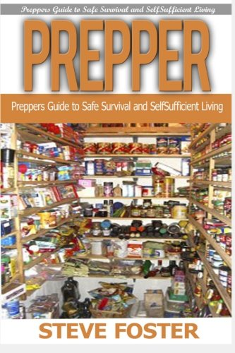 9781517041489: Prepper: Preppers Guide to Safe Survival and Self Sufficient Living (survival books, survivalism, prepping, off grid, saving life, preppers pantry, ... prepping, preppers guide, preppers pantry)