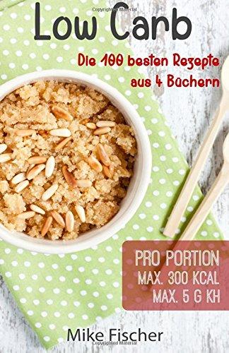 9781517043070: Low Carb - 100 ausgewählte Rezepte ohne Kohlenhydrate: max. 5 KH und 300 Kcal pro Portion