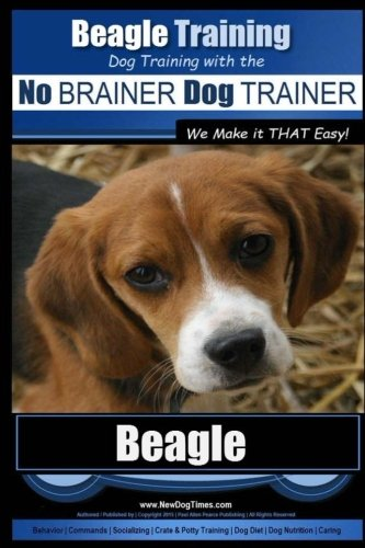 9781517044466: Beagle Training | Dog Training with the No BRAINER Dog TRAINER ~ We Make it THAT Easy!: How to EASILY TRAIN Your Beagle (Volume 1)