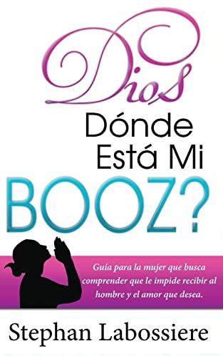 9781517045036: Dios Donde Esta Mi Booz?: Guía para la mujer que busca comprender que le impide recibir al hombre y el amor que desea. (Spanish Edition)