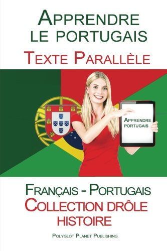 Apprendre le portugais - Texte parallà le: Polyglot Planet Publishing