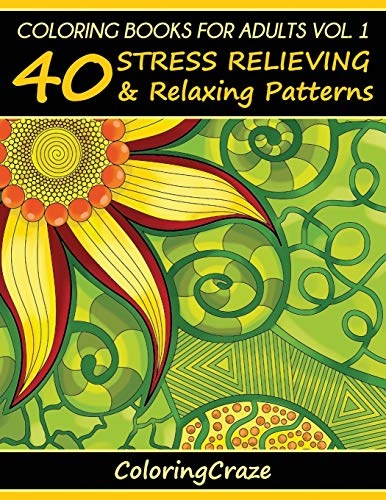 Coloring Books For Adults Volume 1: 40 Stress Relieving And Relaxing Patterns, Adult Coloring Books...
