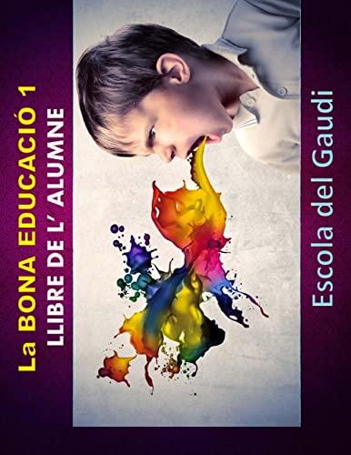 La Bona Educacio 1. Llibre de L': Escola Del Gaudi