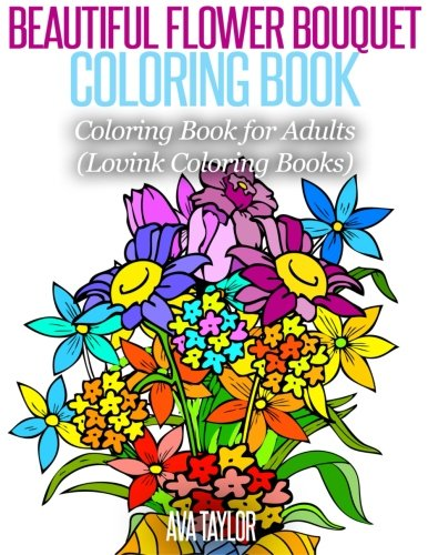 Beautiful Flower Bouquet Coloring Book: Coloring Book for Adults (Lovink Coloring Books): Ava ...