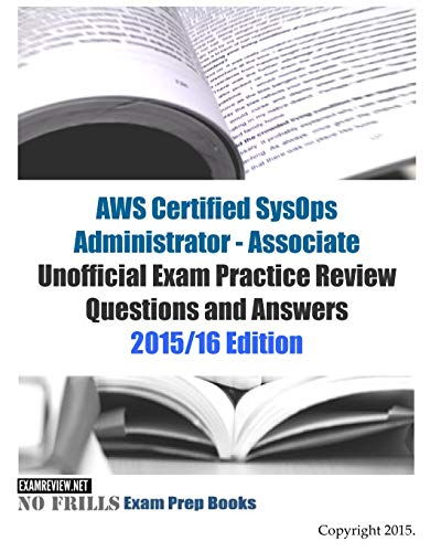9781517050603: AWS Certified SysOps Administrator - Associate Unofficial Exam Practice Review Questions and Answers: 2015/16 Edition