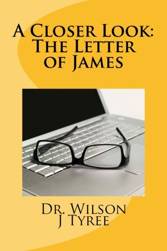 9781517054618: A Closer Look; The Letter of James (Volume 1)