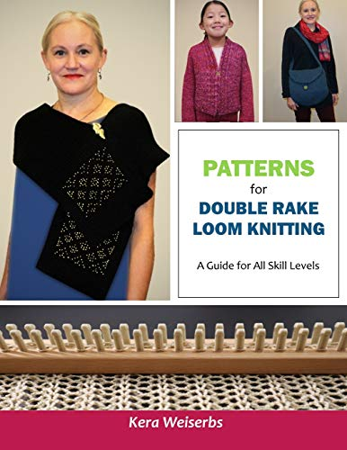 Patterns for Double Rake Loom Knitting: A Guide for All Skill Levels: Kera Weiserbs