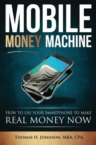 9781517057916: Mobile Money Machine: How to use your smartphone to make real money now!
