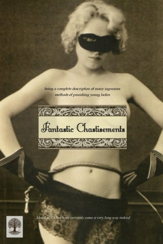 9781517058746: Fantastic Chastisements: being a complete description of many ingenious methods of punishing young ladies