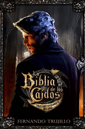 9781517058951: La Biblia de los Caídos. Tomo 1 del testamento del Gris (Spanish Edition)