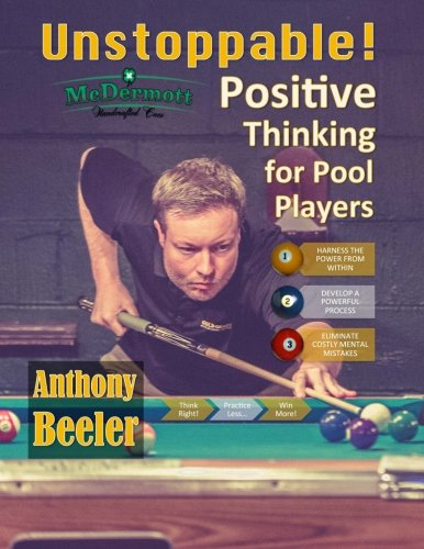 Unstoppable!: Positive Thinking for Pool Players - 2nd Edition: Mr. Anthony Barton Beeler