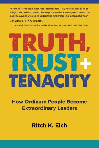 9781517061838: Truth, Trust + Tenacity: How Ordinary People Become Extraordinary Leaders