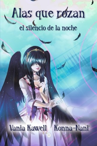9781517063597: Alas que rozan el silencio de la noche: Una crónica poética, bellamente ilustrada, sobre una princesa enfrentada al amor y el desengaño. (Spanish Edition)