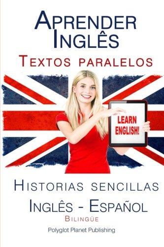 Aprender Inglês: Textos paralelos (Bilingüe) - Historias sencillas (Inglês - Espa&...