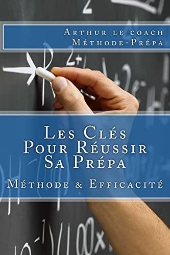 9781517067182: Les Clés Pour Réussir Sa Prépa: Méthode de Travail en Prépa et Efficacité