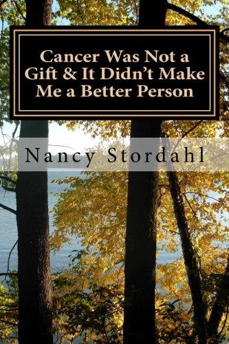 9781517070229: Cancer Was Not a Gift & It Didn't Make Me a Better Person: A memoir about cancer as I know it