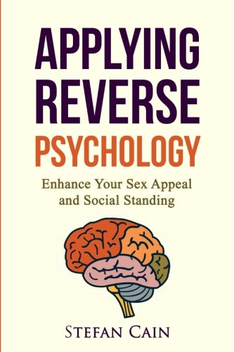 9781517071264: Applying Reverse Psychology - Enhance Your Sex Appeal and Social Standing