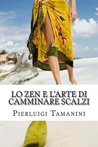 Lo Zen E L'Arte Di Camminare Scalzi: Tamanini, Pierluigi