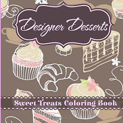 9781517073602: Designer Desserts: Sweet Treats Coloring Book (Joyful and Relaxing Coloring Book Series) (Volume 1)