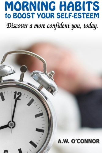9781517073855: Morning Habits to Boost Your Self Esteem: Discover a More Confident You Today