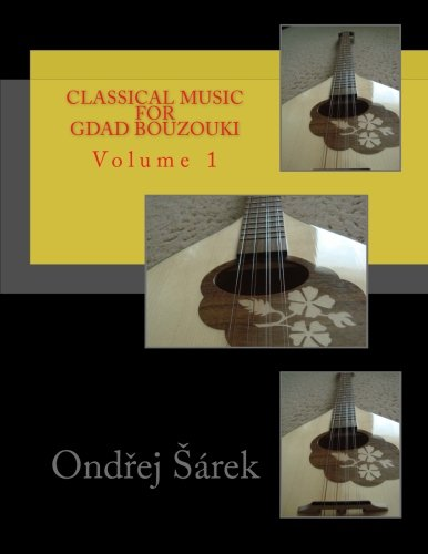 Classical music for GDAD Bouzouki: Volume 1: Sarek, Ondrej