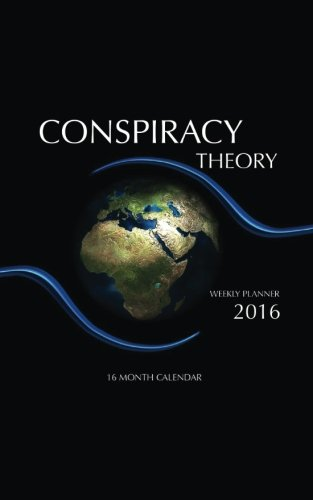 9781517075897: Conspiracy Theory Weekly Planner 2016: 16 Month Calendar