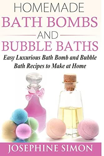 9781517075927: Homemade Bath Bombs and Bubble Baths: Easy Luxurious Bath Bomb and Bubble Bath Recipes to Make at Home