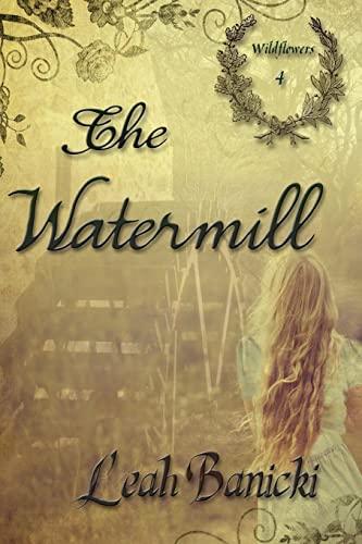 9781517076849: The Watermill (Wildflowers) (Volume 4)