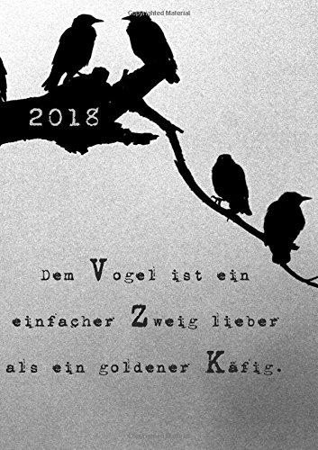 """9781517081423: dicker TageBuch Kalender 2018 """"Dem Vogel ist ein einfacher Zweig lieber, als ein goldener Käfig."""": 1 Tag pro DIN A4 Seite"""