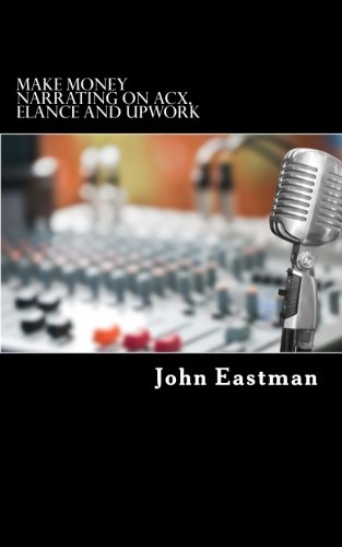 9781517085551: Make Money Narrating on ACX, Elance and UpWork: How to make an Income as a Narrator at Home