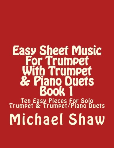 9781517085711: Easy Sheet Music For Trumpet With Trumpet & Piano Duets Book 1: Ten Easy Pieces For Solo Trumpet & Trumpet/Piano Duets (Volume 1)