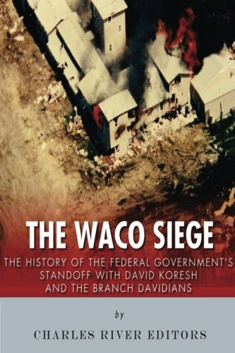 9781517085858: The Waco Siege: The History of the Federal Government's Standoff with David Koresh and the Branch Davidians