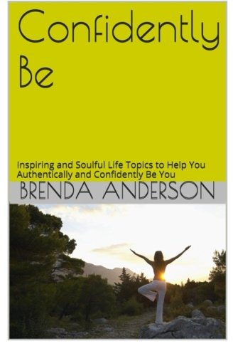 9781517088972: Confidently Be: Inspiring and Soulful Life Topics To Help You Authentically and Confidently Be You