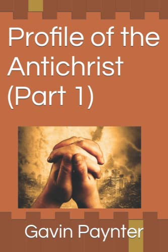 9781517089160: Profile of the Antichrist (Part 1) (Volume 1)