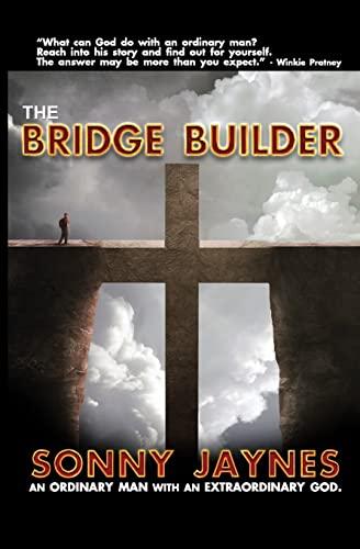 The Bridge Builder: Life Of An Ordinary Man: Sonny Jaynes