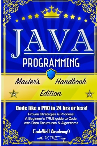 9781517089856: Java Programming: Master's Handbook: A TRUE Beginner's Guide! Problem Solving, Code, Data Science, Data Structures & Algorithms (Code like a PRO in 24 hrs or less!)