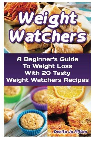 9781517090173: Weight Watchers: A Beginner's Guide To Weight Loss With 20 Tasty Weight Watchers Recipes: (Weight Watchers for Beginners, Weight Loss Motivation, ... Diet Desserts, Weight Watchers Guide)