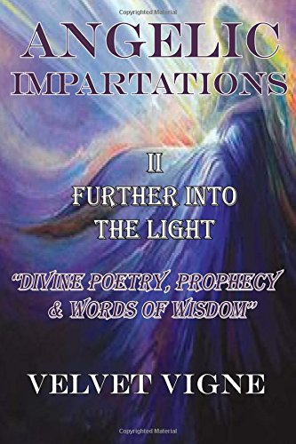 9781517091729: Angelic Impartations II: Divine Poetry & Words of Wisdom - Book Two - Further Into The Light (When Heaven Speaks)