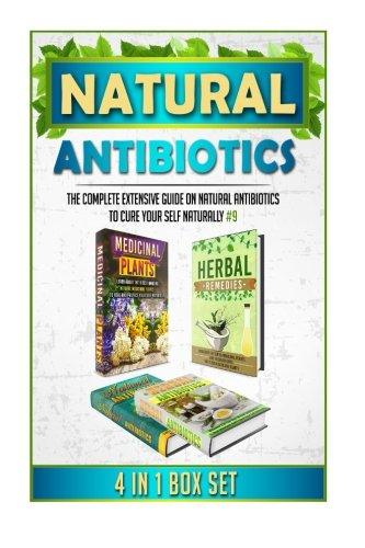 9781517093372: Natural Antibiotics: The Complete Extensive Guide On Natural Antibiotics To Cure Your Self Naturally #9 (Natural Antibiotics, Herbal Antibiotics, ... Remedies, Essential Oils, Natural Remedies)