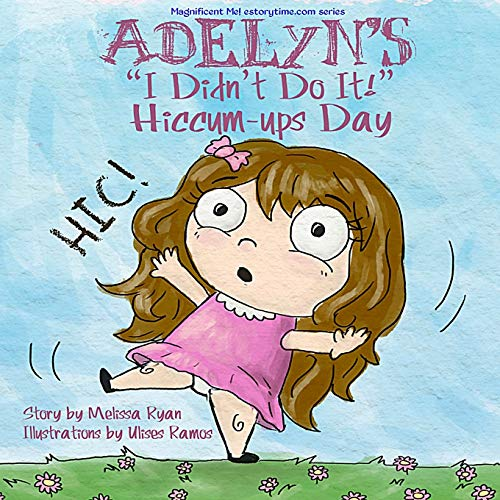 "9781517095277: Adelyn's ""I Didn't Do It!"" Hiccum-ups Day: Personalized Children's Books, Personalized Gifts, and Bedtime Stories (A Magnificent Me! estorytime.com Series)"