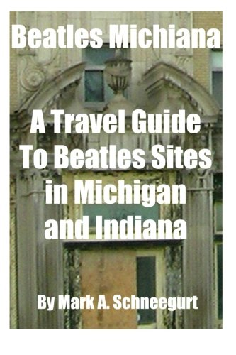9781517095819: Beatles Michiana: A Travel Guide to Beatles Sites in Michigan and Indiana