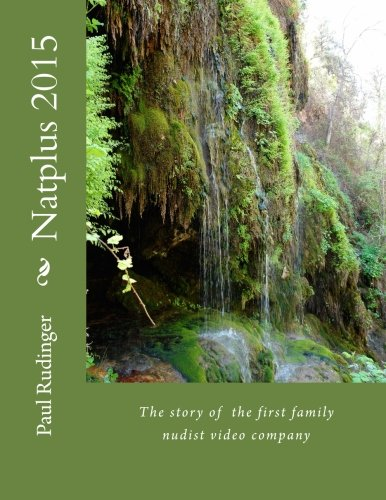 9781517096953: Natplus 2015: The story of the first family nudist video company