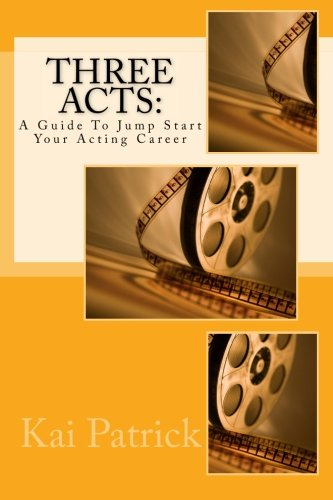 9781517097455: Three Acts: A Guide To Jump Start Your Acting Career
