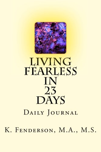 Living Fearless in 23 Days: Daily Journal (23 Days to Greatness) (Volume 1): K Fenderson