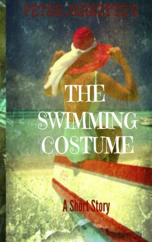 The Swimming Costume: A Short Story: Peter Jarrette