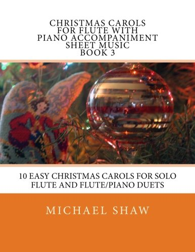 9781517100100: Christmas Carols For Flute With Piano Accompaniment Sheet Music Book 3: 10 Easy Christmas Carols For Solo Flute And Flute/Piano Duets: Volume 3