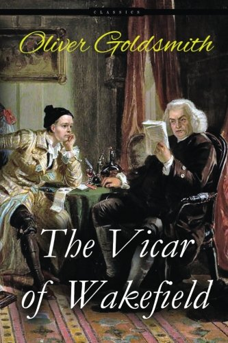 The Vicar of Wakefield: A Tale, Supposed to be written by Himself: Goldsmith, Oliver