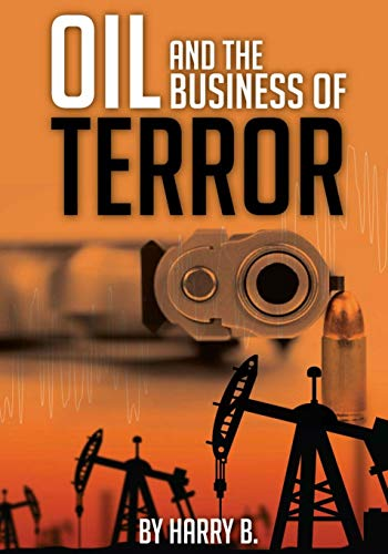 9781517101657: Oil and the Business of Terror: Connecting World Events and Oil Prices from 2002 to 2015